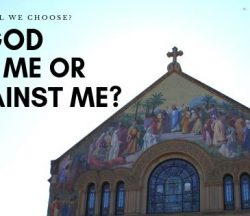 Is God For Me Or Against Me?