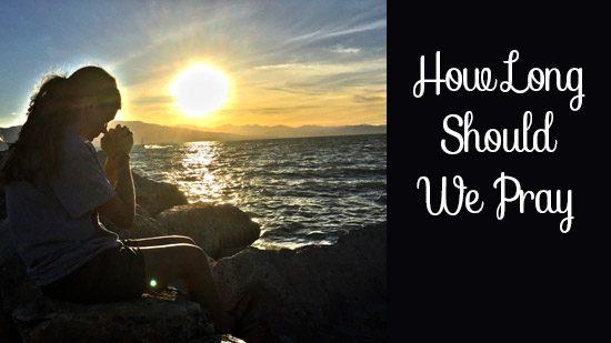How Long Should We Pray?