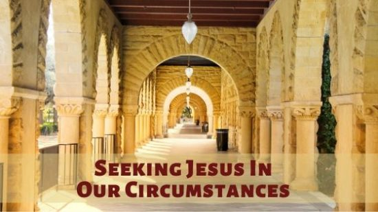 Seeking Jesus in Our Circumstances
