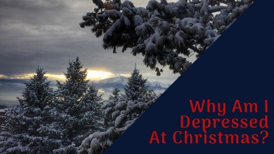 Why Am I Depressed Over Christmas?