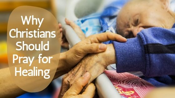 Why Christians Should Pray for Healing