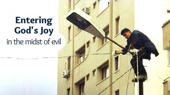 Entering God's joy in the midst of evil