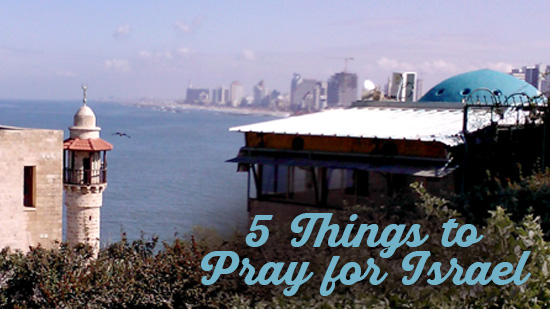 5 Things to Pray for Israel