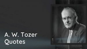 A.W. Tozer Quotes