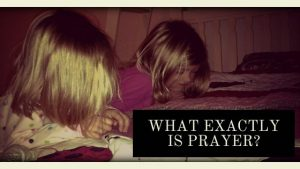 What exactly is prayer?