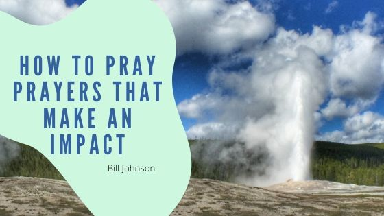 How to Pray Prayers that Make an Impact