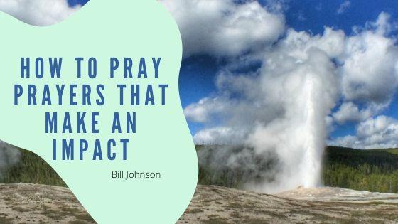 How to Pray Prayers that Make an Impact